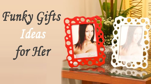 Funky Gifts ideas for Her